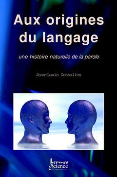 Couverture de l'ouvrage Aux origines du langage : une histoire naturelle de la parole.