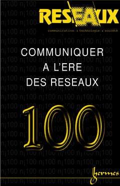 Couverture de l'ouvrage Communiquer à l'ère des réseaux (Réseaux volume 18 n° 100)