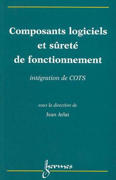 Couverture de l'ouvrage Composants logiciels et sûreté de fonctionnement intégration de COTS (components off the shelf)