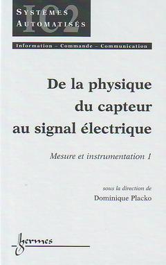 Couverture de l'ouvrage De la physique du capteur au signal électrique : mesure et instrumentation 1