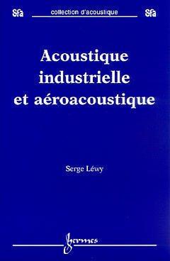 Couverture de l'ouvrage Acoustique industrielle et aéroacoustique