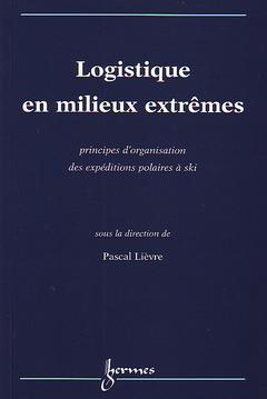 Couverture de l'ouvrage Logistique en milieux extrêmes : principes d'organisation des expéditions polaires à ski