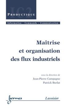 Couverture de l'ouvrage Maîtrise et organisation des flux industriels