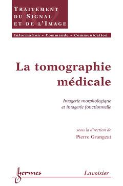 Couverture de l'ouvrage La tomographie médicale : imagerie morphologique et imagerie fonctionnelle