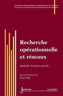 Couverture de l'ouvrage Recherche opérationnelle et réseaux : méthodes d'analyse spatiale