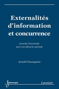 Couverture de l'ouvrage Externalités d'information et concurrence : formuler l'incertitude pour une efficacité optimale