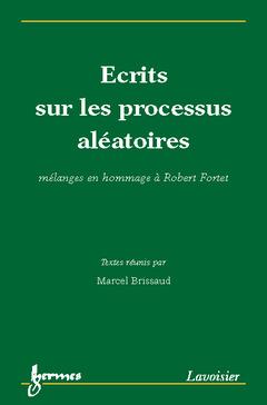 Couverture de l'ouvrage Ecrits sur les processus aléatoires. Mélanges en hommage à Robert Fortet