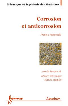 Couverture de l'ouvrage Corrosion et anticorrosion : pratique industrielle