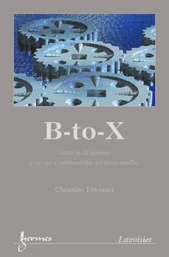 Couverture de l'ouvrage B-to-X : création de services pour les communautés professionnelles
