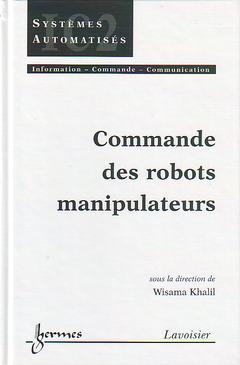 Couverture de l'ouvrage Commande des robots manipulateurs