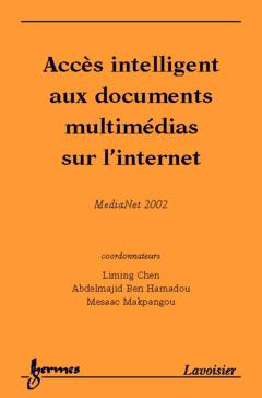 Couverture de l'ouvrage Accès intelligent aux documents multimédias sur l'internet (Actes de MediaNet 17 juin-21 juin 2002 Sousse, Tunisie)