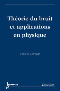 Couverture de l'ouvrage Théorie du bruit et applications en physique