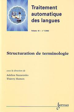 Couverture de l'ouvrage Structuration de terminologie (Traitement automatique des langues Vol.43 N° 1/2002)