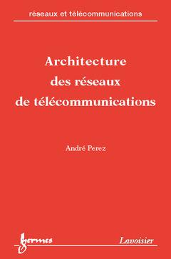 Couverture de l'ouvrage Architecture des réseaux de télécommunications