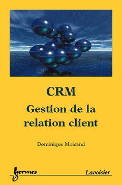 Couverture de l'ouvrage CRM, gestion de la relation client