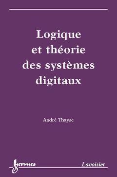 Couverture de l'ouvrage Logique et théorie des systèmes digitaux