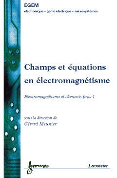 Couverture de l'ouvrage Champs et équations en électromagnétisme : Electromagnétisme et éléments finis 1