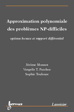 Couverture de l'ouvrage Approximation polynomiale des problèmes NP-difficiles : optima locaux et rapport différentiel