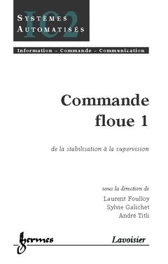 Couverture de l'ouvrage Commande floue 1 : de la stabilisation à la supervision