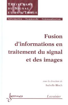 Couverture de l'ouvrage Fusion d'informations en traitement du signal et des images