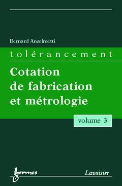 Couverture de l'ouvrage Tolérancement - volume 3 : Cotation de fabrication et métrologie