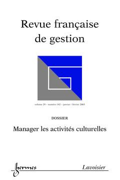 Couverture de l'ouvrage Revue française de gestion N° 142 Janvier/Février 2003 : manager les activités culturelles