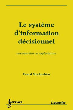 Couverture de l'ouvrage Le système d'information décisionnel : construction et exploitation