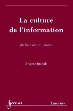 Couverture de l'ouvrage La culture de l'information, du livre au numérique