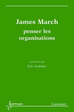 Couverture de l'ouvrage James March : penser les organisations