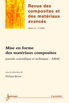 Couverture de l'ouvrage Mise en forme des matériaux composites : Journée scientifique et technique-AMAC (Revue des composites et des matériaux avancés Vol. 12 N° 3/2002)