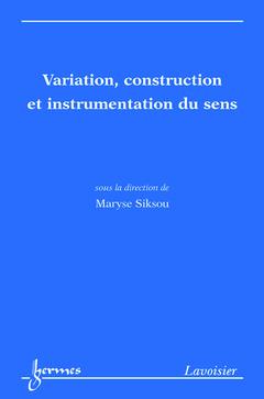 Couverture de l'ouvrage Variation, construction et instrumentation du sens