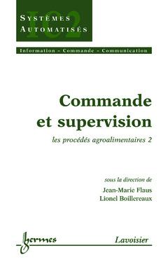Couverture de l'ouvrage Commande et supervision : les procédés agroalimentaires 2