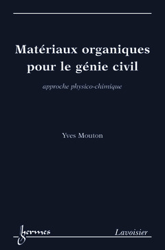 Couverture de l'ouvrage Matériaux organiques pour le génie civil approche physico-chimique