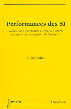 Couverture de l'ouvrage Performances des SI : vérifications, comparaisons, tests et mesures au service du management de l'entreprise