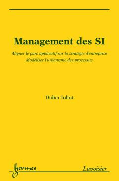 Couverture de l'ouvrage Management des SI : aligner le parc applicatif sur la stratégie d'entreprise modéliser l'urbanisme des processus