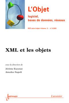 Couverture de l'ouvrage XML et les objets (L'Objet logiciel, bases de données, réseaux RSTI série l'Objet Vol.9 N° 3/2003)
