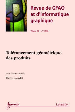 Couverture de l'ouvrage Tolérancement géométrique des produits (Revue de CFAO et d'informatique graphique Vol.18 N° 1/2003)