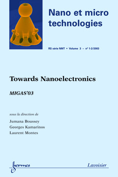 Couverture de l'ouvrage Towards Nanoelectronics MIGAS'03 (Nano et Micro Technologies RS série NMT Vol.3 N° 1-2/2003)