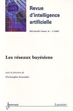 Couverture de l'ouvrage Les réseaux bayésiens (Revue d'intelligence artificielle RSTI Série RIA Vol. 18 N°2/2004)