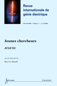 Couverture de l'ouvrage Jeunes chercheurs : JCGE'03 (Revue internationale de génie électrique RS série RIGE Vol. 7 N° 3-4/2004)
