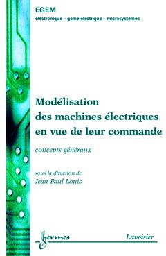 Couverture de l'ouvrage Modélisation des machines électriques en vue de leur commande : Concepts généraux