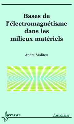 Couverture de l'ouvrage Bases de l'électromagnétisme dans les milieux matériels