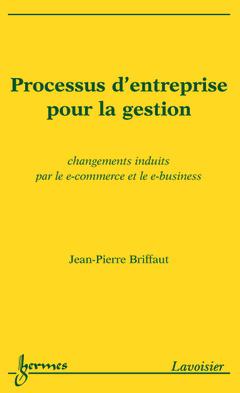 Couverture de l'ouvrage Processus d'entreprise pour la gestion : changements induits par le e-commerce et le e-business