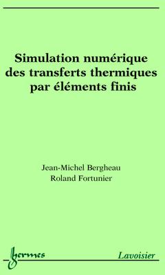 Couverture de l'ouvrage Simulation numérique des transferts thermiques par éléments finis