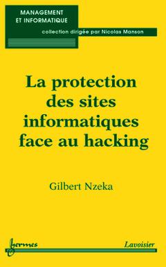 Couverture de l'ouvrage La protection des sites informatiques face au hacking (Management et informatique)