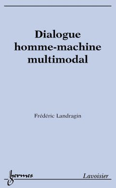 Couverture de l'ouvrage Dialogue homme-machine multimodal