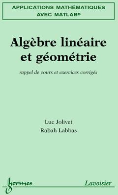 Couverture de l'ouvrage Applications mathématiques avec MATLAB Vol. 1 : algèbre linéaire et géométrie : rappel de cours et exercices corrigés