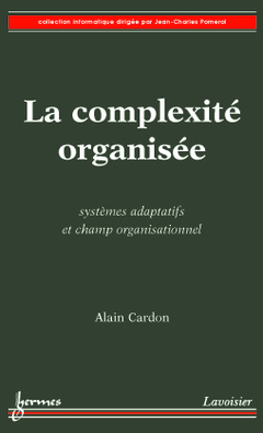 Couverture de l'ouvrage La complexité organisée : Systèmes adaptatifs et champ organisationnel