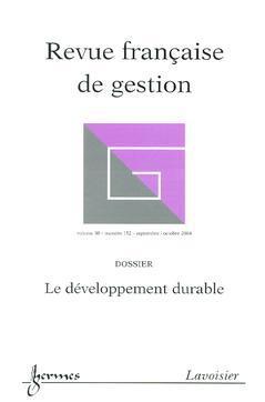 Couverture de l'ouvrage Revue française de gestion Vol. 30 N° 152 Septembre / Octobre 2004 : le développement durable