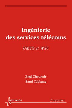 Couverture de l'ouvrage Ingénierie des services télécoms / UMTS et WiFi